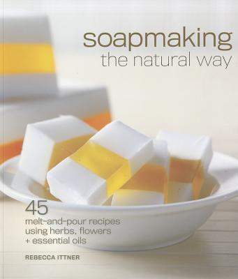 Soapmaking the Natural Way By Ittner, Rebecca